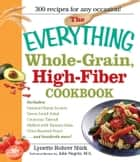 The Everything Whole Grain, High Fiber Cookbook ebook by Lynette Rhorer Shirk