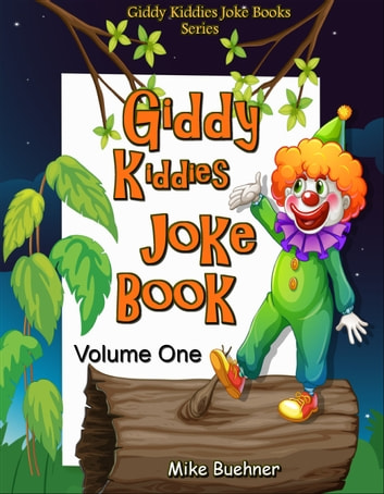 Giddy Kiddies Joke Book: Volume One ebook by Mike Buehner