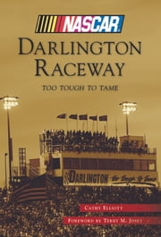 Darlington Raceway - Too Tough To Tame ebook by Cathy Elliott,Terry M. Josey