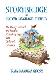 Storybridge to Second Language Literacy: The Theory, Research and Practice of Teaching English with Children's Literature ebook by Ghosn, Irma-Kaarina
