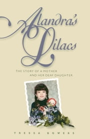 Alandra's Lilacs - The Story of a Mother and Her Deaf Daughter ebook by Tressa Bowers