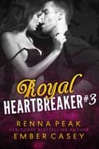 Royal Heartbreaker #3 ebook by Ember Casey, Renna Peak