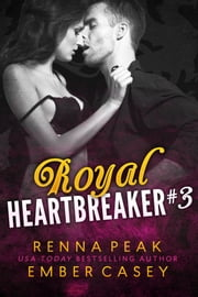 Royal Heartbreaker #3 ebook by Ember Casey,Renna Peak