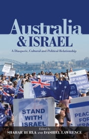 Australia & Israel - A Diasporic, Cultural and Political Relationship ebook by Shahar Burla,Dashiel Lawrence