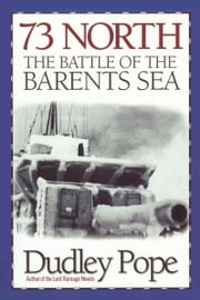 73 North - The Battle of the Barents Sea ebook by Dudley Pope