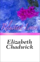 Reluctant Lovers ebook by Elizabeth Chadwick