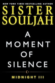 A Moment of Silence - Midnight III ebook by Sister Souljah