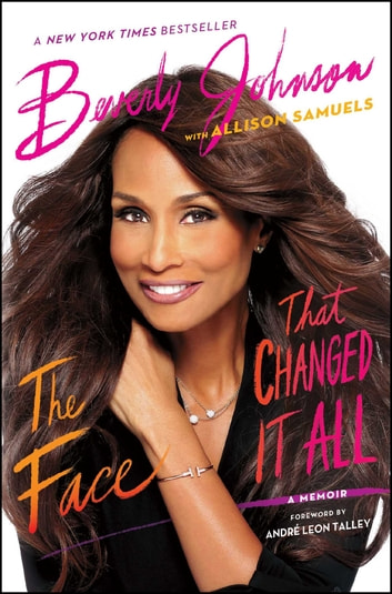 The Face That Changed It All - A Memoir ebook by Beverly Johnson
