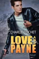 Love and Payne ebook by Charlie Cochet