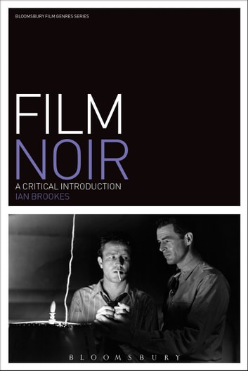 Film Noir - A Critical Introduction ebook by Dr Ian Brookes