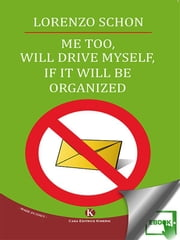 Me too, will drive myself, if it will be organized ebook by Sconosciuto