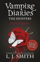 Vampire Diaries 10: The Hunters: Destiny Rising - Book 10 ebook by L. J. Smith