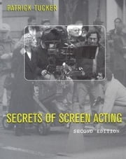 Secrets of Screen Acting ebook by Tucker, Patrick