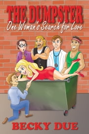 The Dumpster: One Woman's Search for Love ebook by Becky Due