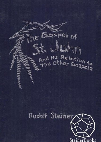 The Gospel of St. John and Its Relation to the other Gospels ebook by Rudolf Steiner