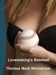 Lovemaking's Baseball ebook by Thomas Mark Wickstrom