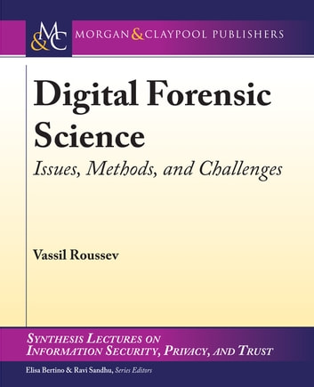 Digital Forensic Science - Issues, Methods, and Challenges ebook by Ravi Sandhu,Elisa Bertino,Vassil Roussev