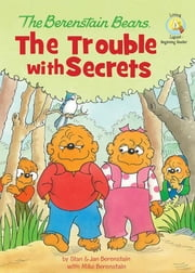 The Berenstain Bears: The Trouble with Secrets - The Trouble with Secrets ebook by Stan and Jan Berenstain w/ Mike Berenstain