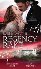 Date with a Regency Rake: The Wicked Lord Rasenby / The Rake's Rebellious Lady (Mills & Boon M&B) ebook by Marguerite Kaye, Anne Herries