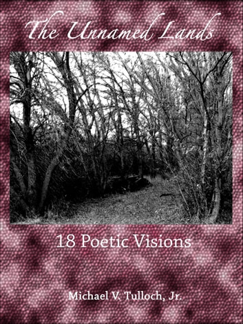 The Unnamed Lands: 18 Poetic Visions ebook by Michael V. Tulloch Jr