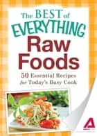 Raw Foods: 50 Essential Recipes for Today's Busy Cook ebook by Adams Media