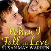 When I Fall in Love audiobook by Susan May Warren