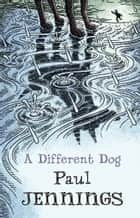 A Different Dog ebook by Paul Jennings
