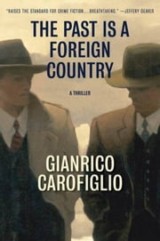 The Past Is a Foreign Country - A Thriller ebook by Gianrico Carofiglio,Howard Curtis