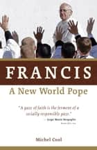 Francis, a New World Pope ebook by Michel Cool