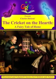 Charles Dickens' The Cricket on the Hearth: A Fairy Tale of Home Illustrated and Adapted for Children and Adults ebook by Giglets
