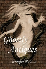 Ghostly Antiques ebook by Jennifer Robins