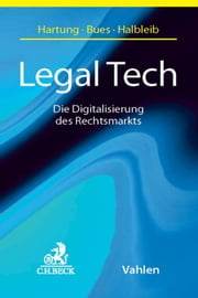 Legal Tech - Die Digitalisierung des Rechtsmarkts eBook by Markus Hartung, Micha-Manuel Bues, Gernot Halbleib,...