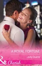 A Royal Fortune (Mills & Boon Cherish) (The Fortunes of Texas: Cowboy Country, Book 1) ebook by Judy Duarte