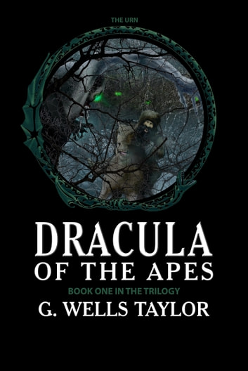 Dracula of the Apes: Book One: The Urn ebook by G. Wells Taylor