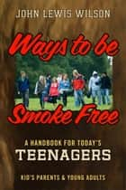Ways To Be Smoke Free ebook by John Lewis Wilson
