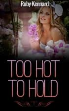 Too Hot To Hold ebook by Ruby Kennard