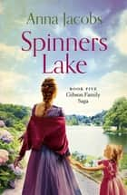 Spinners Lake - Book Five in the stunningly heartwarming Gibson Family Saga ebook by Anna Jacobs