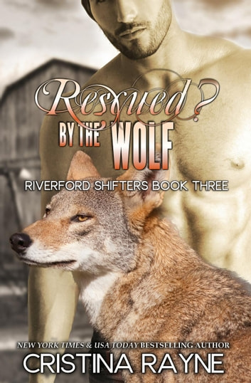 Rescued? by the Wolf - Riverford Shifters, #3 ebook by Cristina Rayne