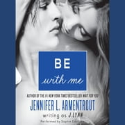 Be With Me - A Novel audiobook by J. Lynn