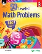 50 Leveled Math Problems Level 3 ebook by Linda Dacey