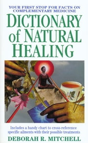 Dictionary of Natural Healing ebook by Deborah R. Mitchell