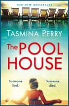 The Pool House - Someone lied. Someone died. ebook by Tasmina Perry