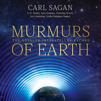 Murmurs of Earth - The Voyager Interstellar Record audiobook by Carl Sagan,F. D. Drake,Ann Druyan,Jon Lomberg,Linda Salzman Sagan,Timothy Ferris