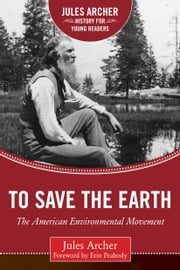 To Save the Earth - The American Environmental Movement ebook by Jules Archer,Erin Peabody