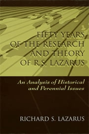 Fifty Years of the Research and theory of R.s. Lazarus - An Analysis of Historical and Perennial Issues ebook by Richard S. Lazarus