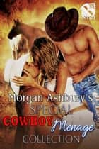 Morgan Ashbury's Special Cowboy Menage Collection ebook by