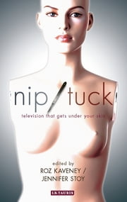 Nip/Tuck - Television that Gets under Your Skin ebook by Kaveney,Stoy