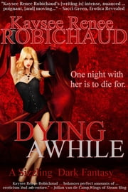 Dying Awhile ebook by Kaysee Renee Robichaud