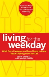 Living for the Weekday - What Every Employee and Boss Needs to Know about Enjoying Work and Life ebook by Clint Swindall