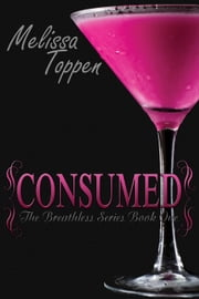Consumed - The Breathless Series, #1 ebook by Melissa Toppen